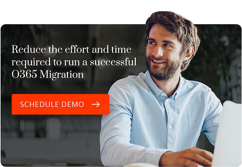 Take the effort and time out of running a successful O365 migration. Schedule a Demo.