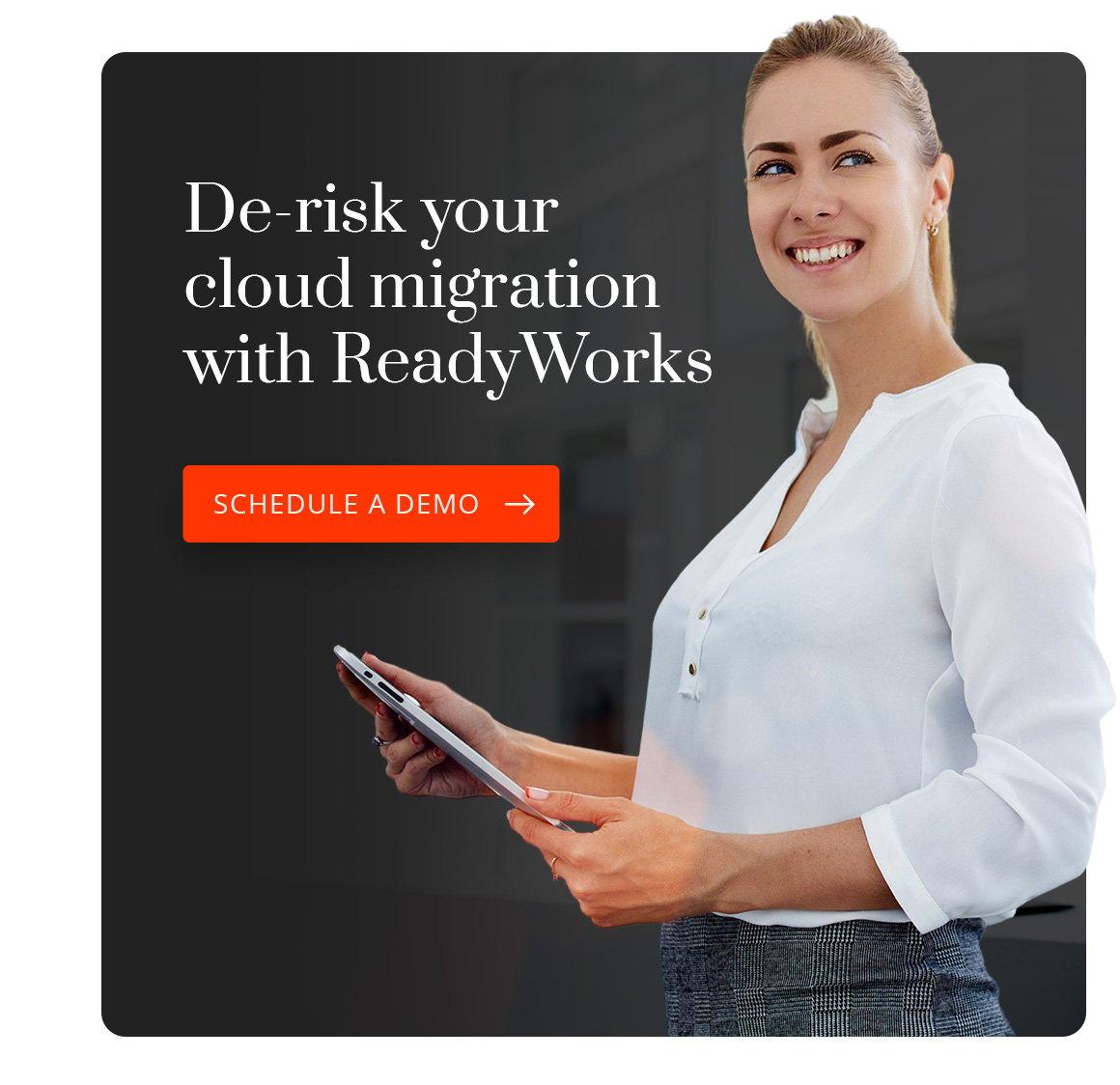 De-risk your cloud migration with ReadyWorks. Schedule a Demo.